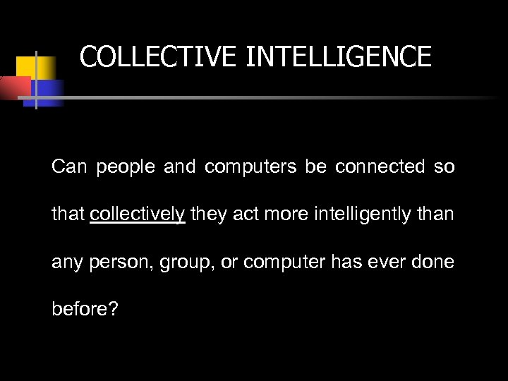 COLLECTIVE INTELLIGENCE Can people and computers be connected so that collectively they act more