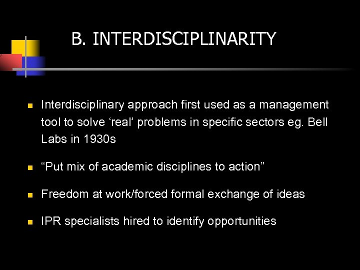 B. INTERDISCIPLINARITY n Interdisciplinary approach first used as a management tool to solve 'real'