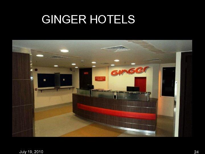 GINGER HOTELS July 19, 2010 24