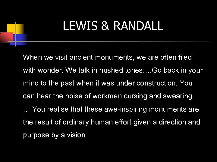 LEWIS & RANDALL When we visit ancient monuments, we are often filed with wonder.