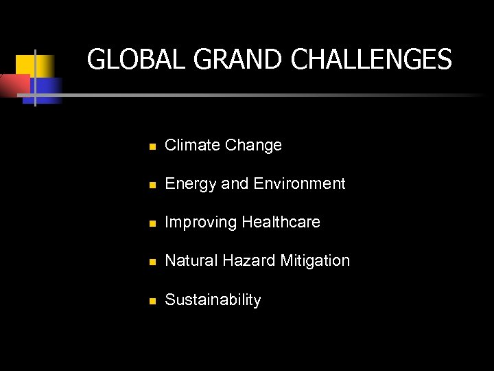 GLOBAL GRAND CHALLENGES n Climate Change n Energy and Environment n Improving Healthcare n