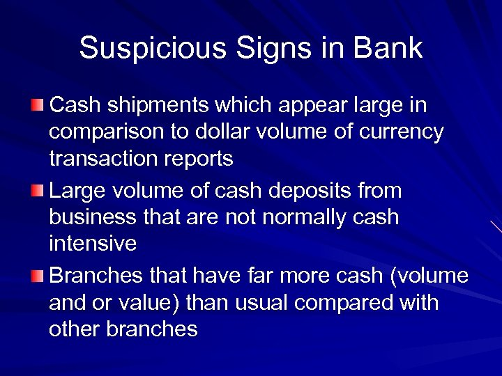 Suspicious Signs in Bank Cash shipments which appear large in comparison to dollar volume