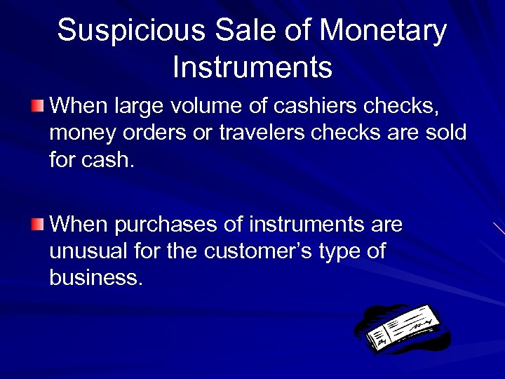 Suspicious Sale of Monetary Instruments When large volume of cashiers checks, money orders or