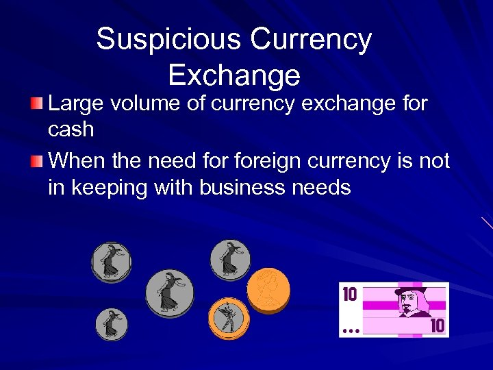 Suspicious Currency Exchange Large volume of currency exchange for cash When the need foreign