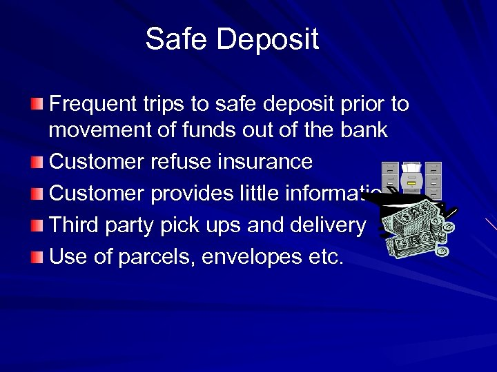 Safe Deposit Frequent trips to safe deposit prior to movement of funds out of