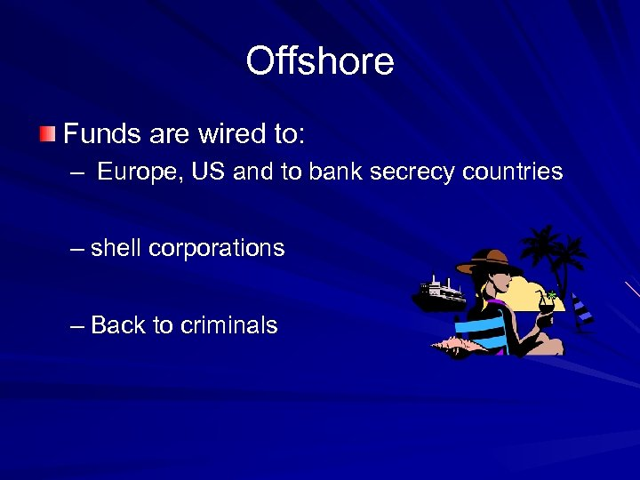 Offshore Funds are wired to: – Europe, US and to bank secrecy countries –