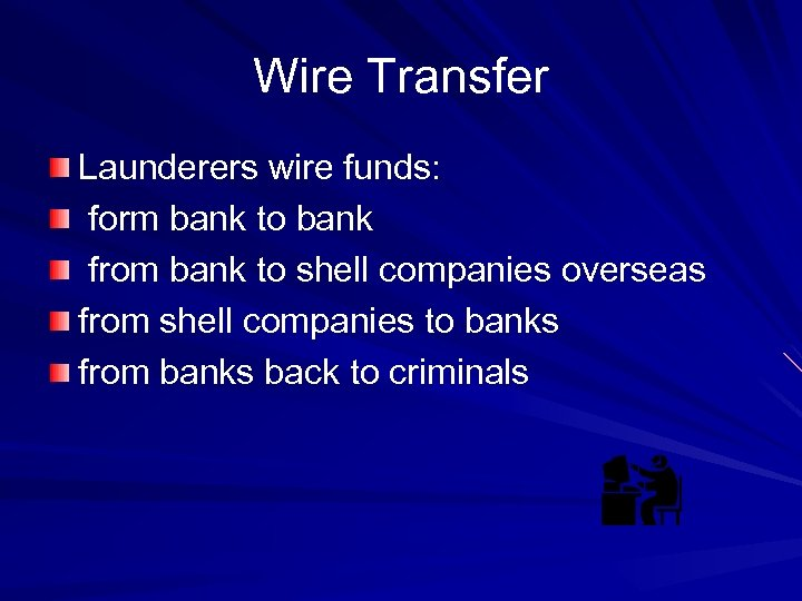 Wire Transfer Launderers wire funds: form bank to bank from bank to shell companies