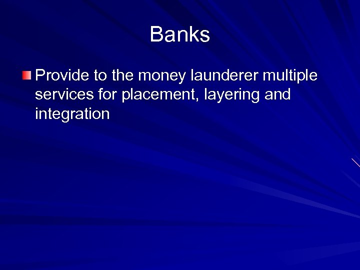 Banks Provide to the money launderer multiple services for placement, layering and integration