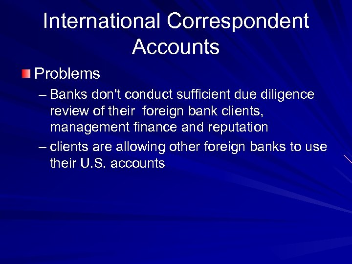 International Correspondent Accounts Problems – Banks don't conduct sufficient due diligence review of their