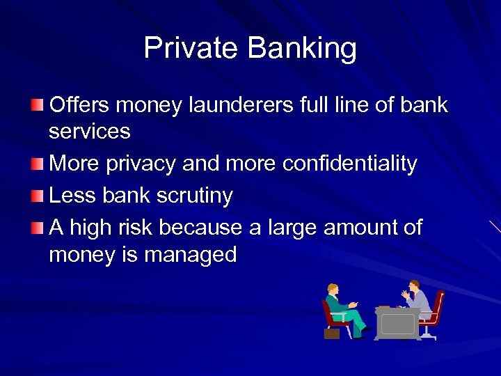 Private Banking Offers money launderers full line of bank services More privacy and more