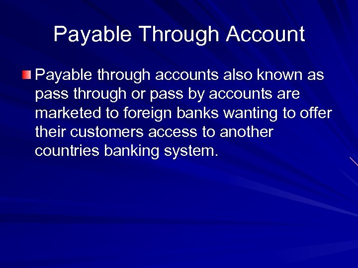 Payable Through Account Payable through accounts also known as pass through or pass by