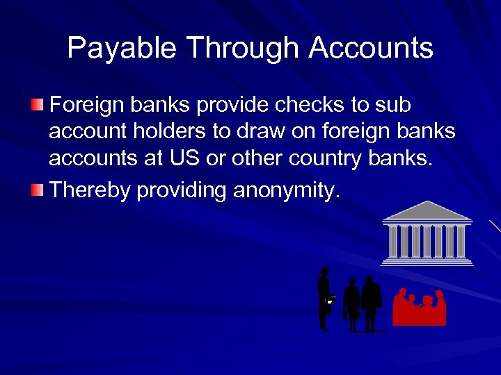 Payable Through Accounts Foreign banks provide checks to sub account holders to draw on