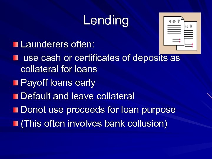 Lending Launderers often: use cash or certificates of deposits as collateral for loans Payoff