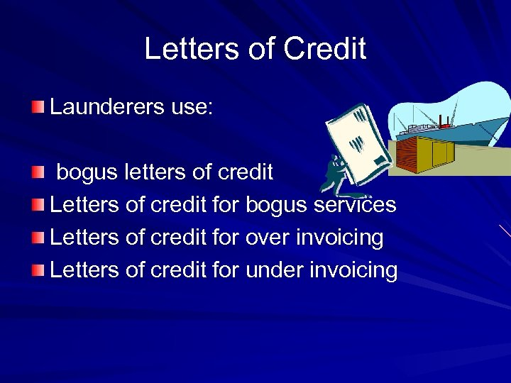 Letters of Credit Launderers use: bogus letters of credit Letters of credit for bogus