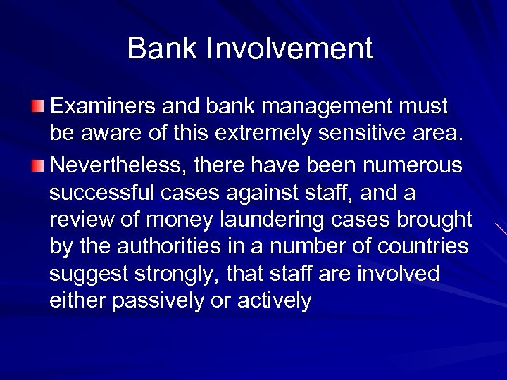 Bank Involvement Examiners and bank management must be aware of this extremely sensitive area.