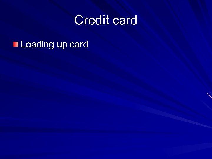 Credit card Loading up card
