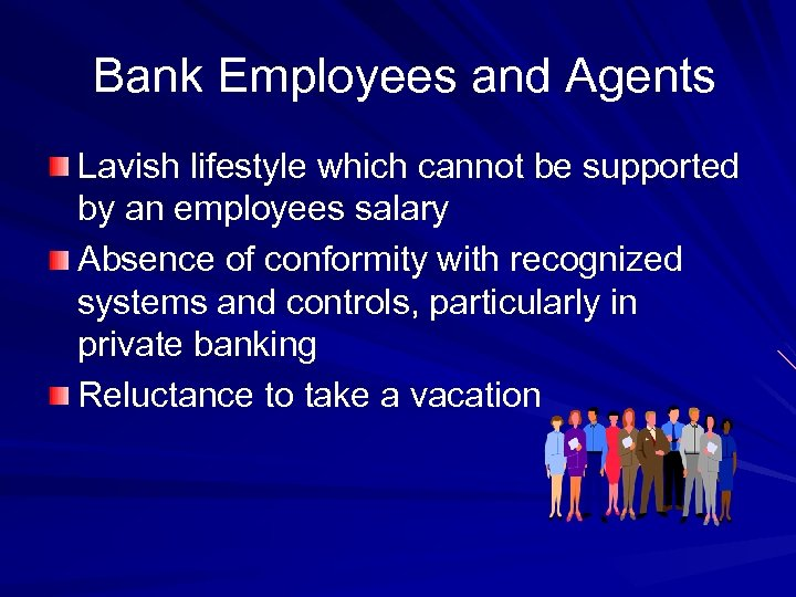 Bank Employees and Agents Lavish lifestyle which cannot be supported by an employees salary