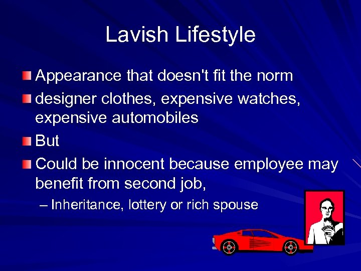 Lavish Lifestyle Appearance that doesn't fit the norm designer clothes, expensive watches, expensive automobiles