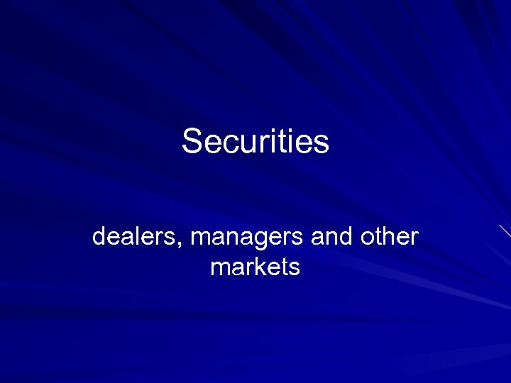 Securities dealers, managers and other markets