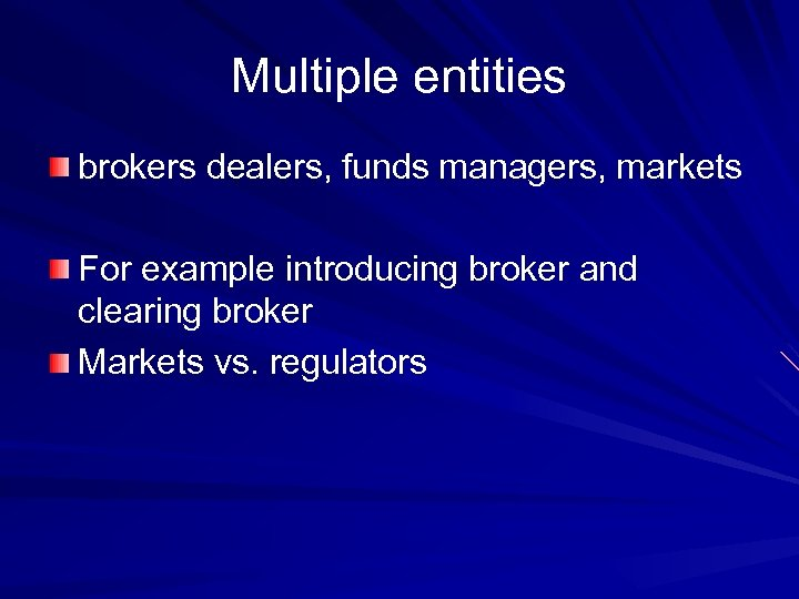 Multiple entities brokers dealers, funds managers, markets For example introducing broker and clearing broker