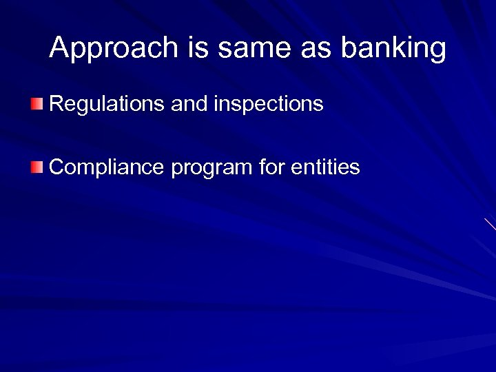 Approach is same as banking Regulations and inspections Compliance program for entities