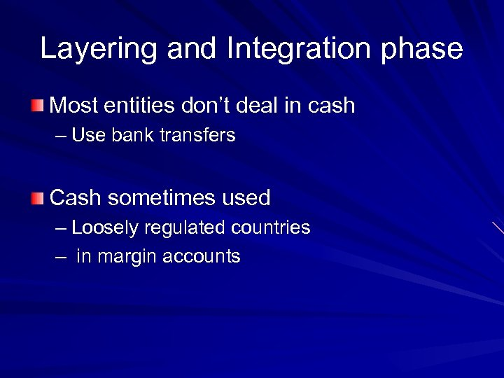 Layering and Integration phase Most entities don't deal in cash – Use bank transfers