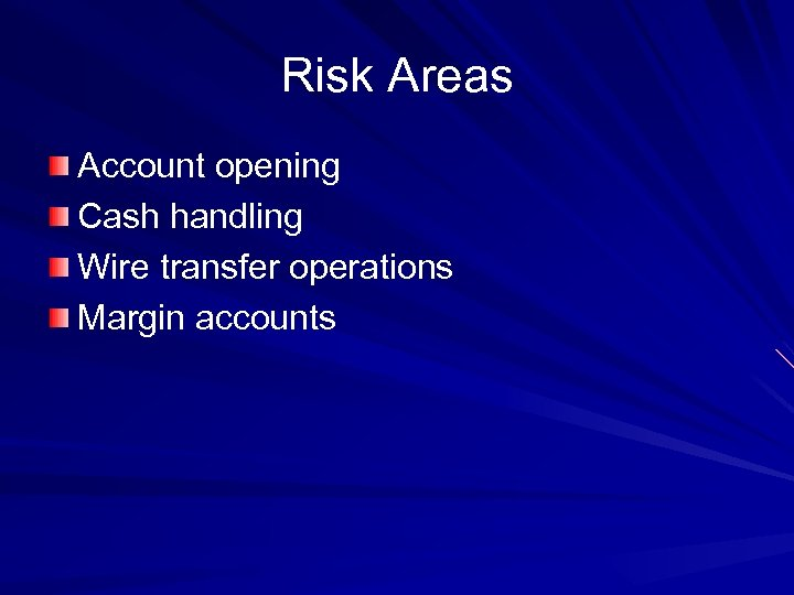 Risk Areas Account opening Cash handling Wire transfer operations Margin accounts
