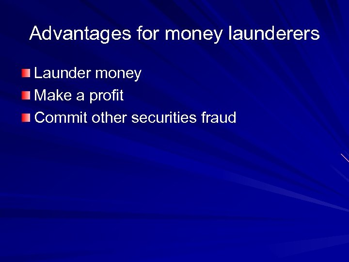 Advantages for money launderers Launder money Make a profit Commit other securities fraud