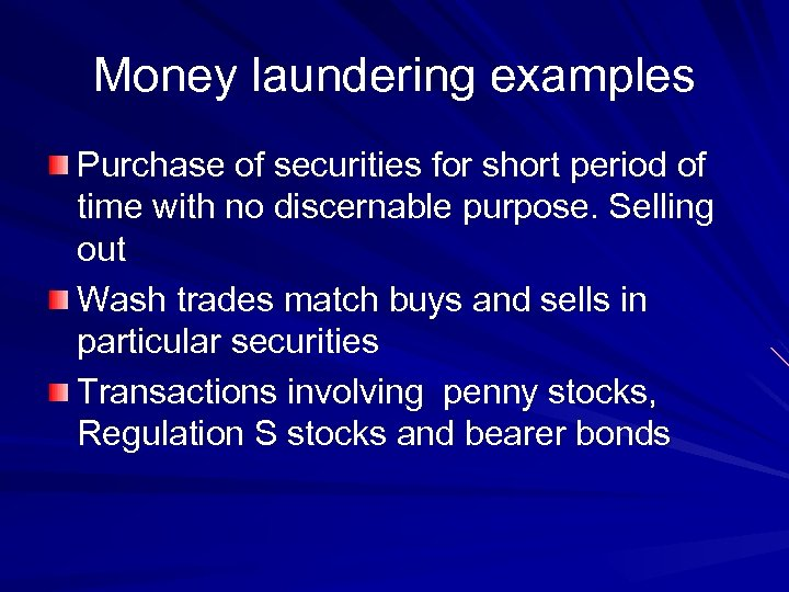 Money laundering examples Purchase of securities for short period of time with no discernable