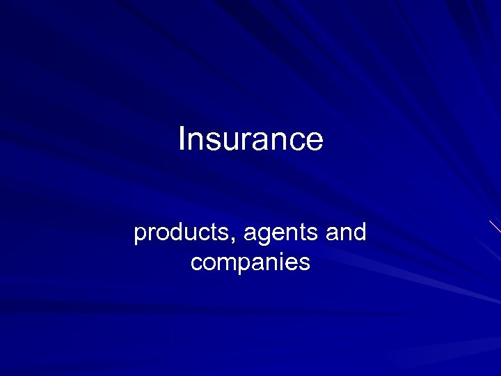 Insurance products, agents and companies