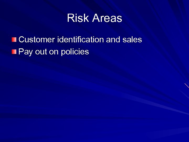 Risk Areas Customer identification and sales Pay out on policies