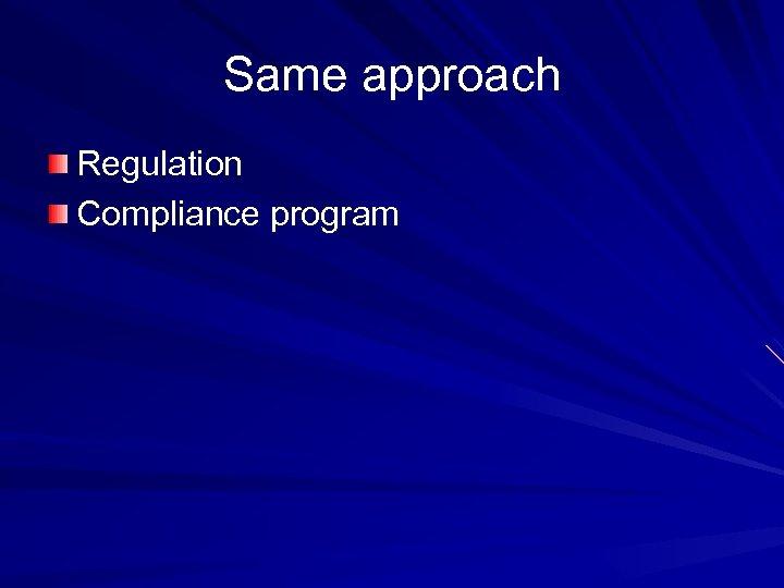 Same approach Regulation Compliance program