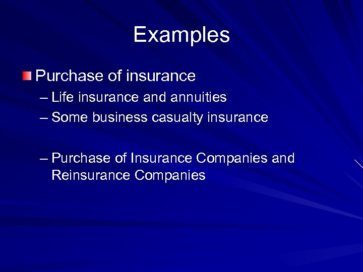 Examples Purchase of insurance – Life insurance and annuities – Some business casualty insurance