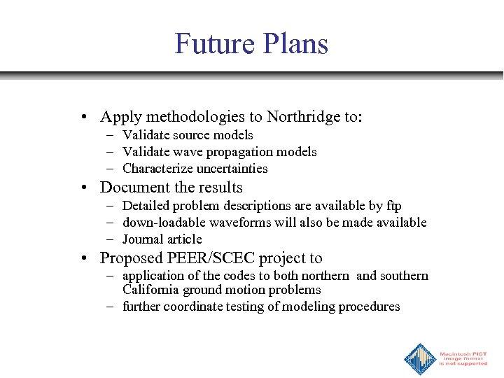 Future Plans • Apply methodologies to Northridge to: – Validate source models – Validate