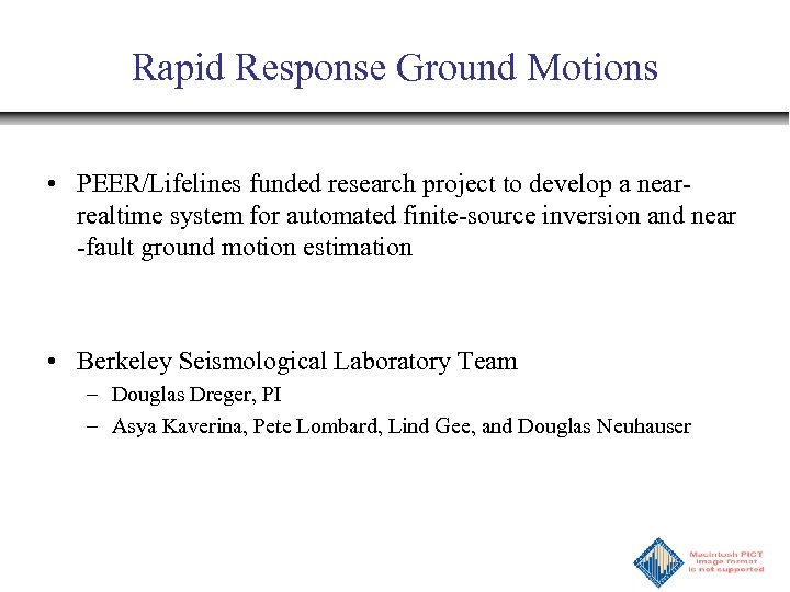 Rapid Response Ground Motions • PEER/Lifelines funded research project to develop a nearrealtime system