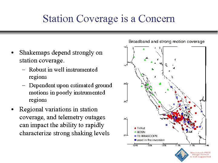 Station Coverage is a Concern • Shakemaps depend strongly on station coverage. – Robust