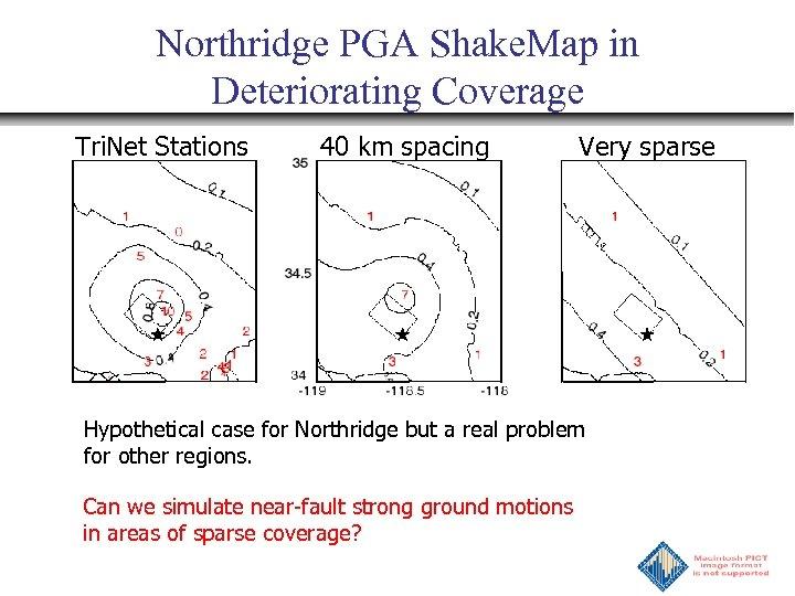 Northridge PGA Shake. Map in Deteriorating Coverage Tri. Net Stations 40 km spacing Very
