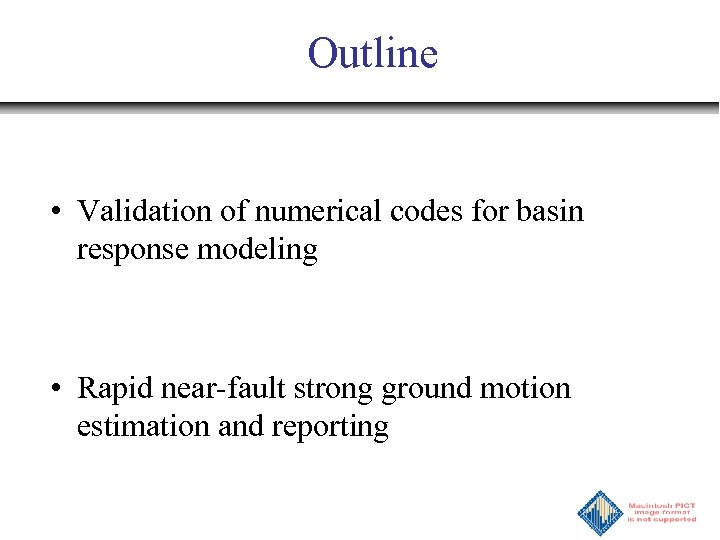 Outline • Validation of numerical codes for basin response modeling • Rapid near-fault strong