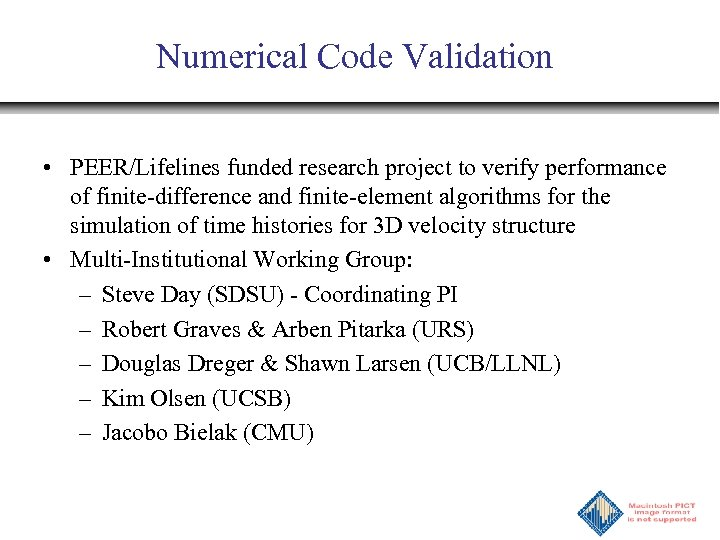 Numerical Code Validation • PEER/Lifelines funded research project to verify performance of finite-difference and