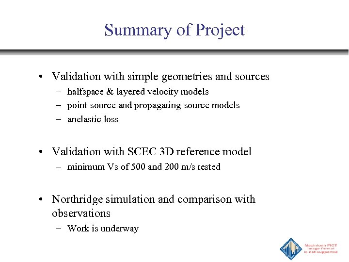 Summary of Project • Validation with simple geometries and sources – halfspace & layered