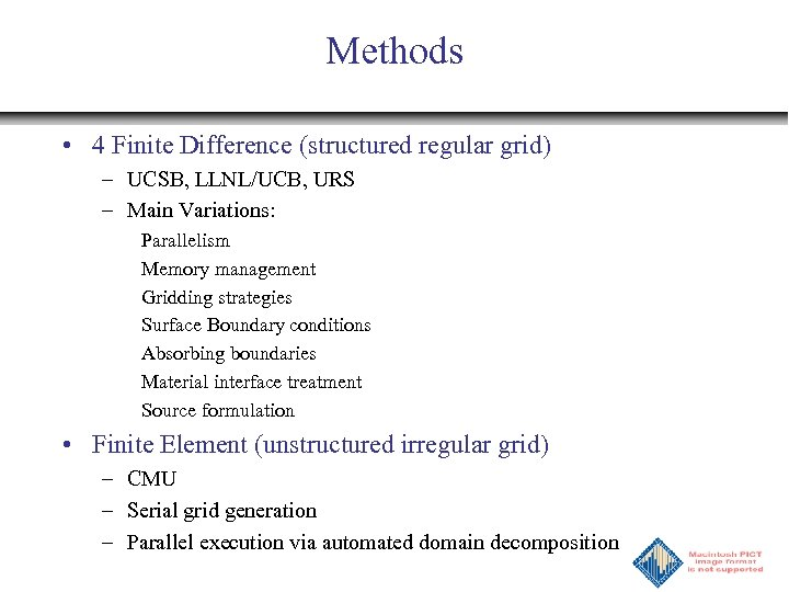 Methods • 4 Finite Difference (structured regular grid) – UCSB, LLNL/UCB, URS – Main