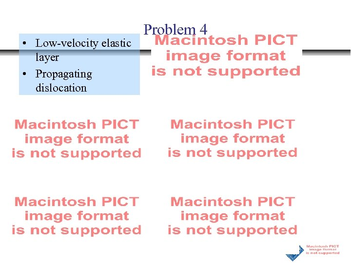 • Low-velocity elastic layer • Propagating dislocation Problem 4