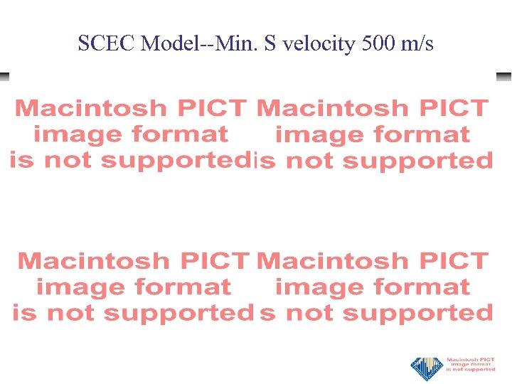 SCEC Model--Min. S velocity 500 m/s
