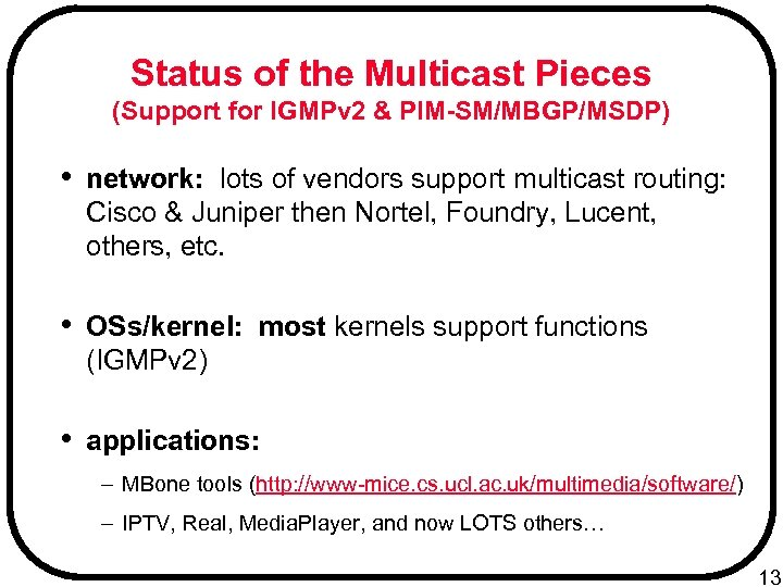 Status of the Multicast Pieces (Support for IGMPv 2 & PIM-SM/MBGP/MSDP) • network: lots