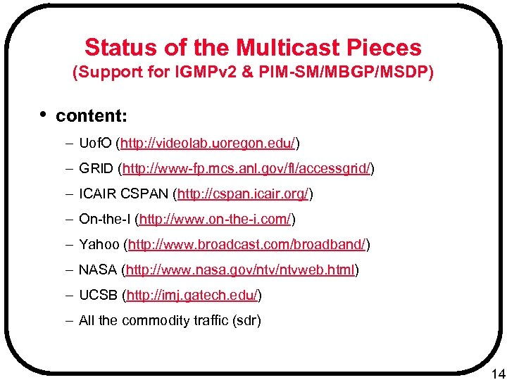 Status of the Multicast Pieces (Support for IGMPv 2 & PIM-SM/MBGP/MSDP) • content: –