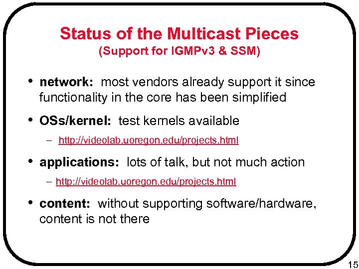 Status of the Multicast Pieces (Support for IGMPv 3 & SSM) • network: most