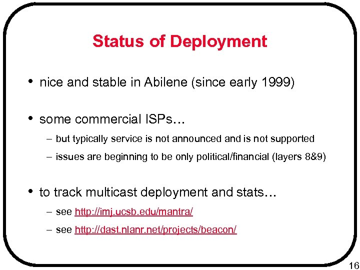 Status of Deployment • nice and stable in Abilene (since early 1999) • some