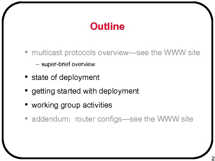 Outline • multicast protocols overview—see the WWW site – super-brief overview • • state