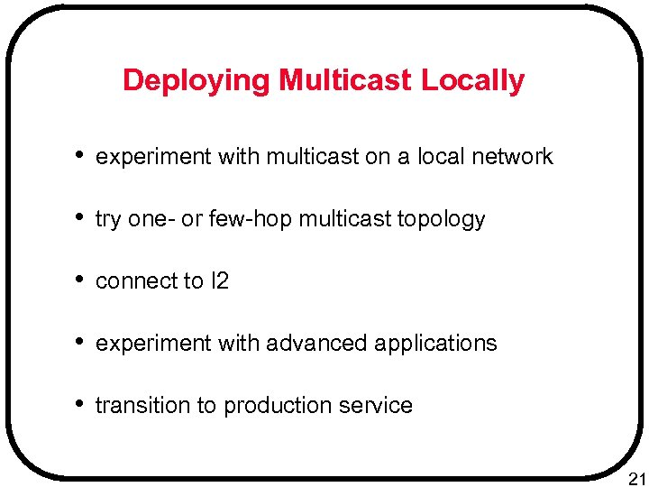 Deploying Multicast Locally • experiment with multicast on a local network • try one-