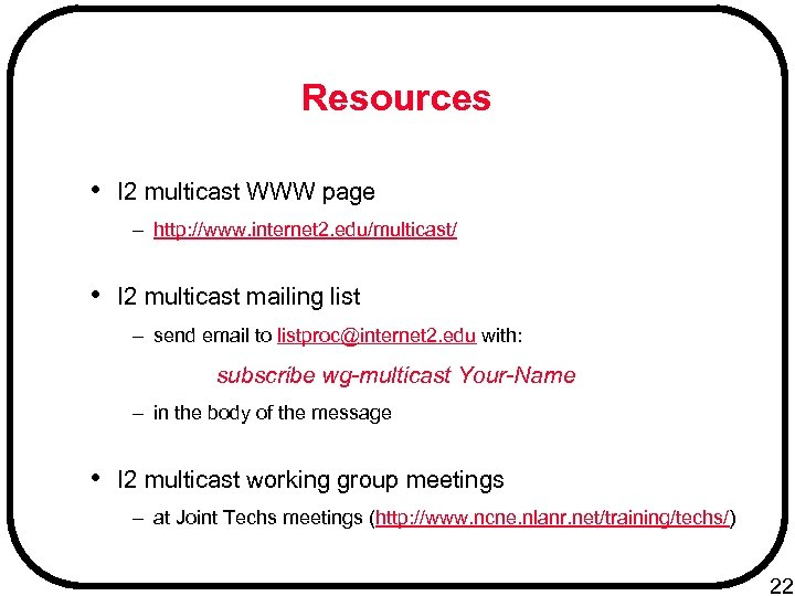 Resources • I 2 multicast WWW page – http: //www. internet 2. edu/multicast/ •
